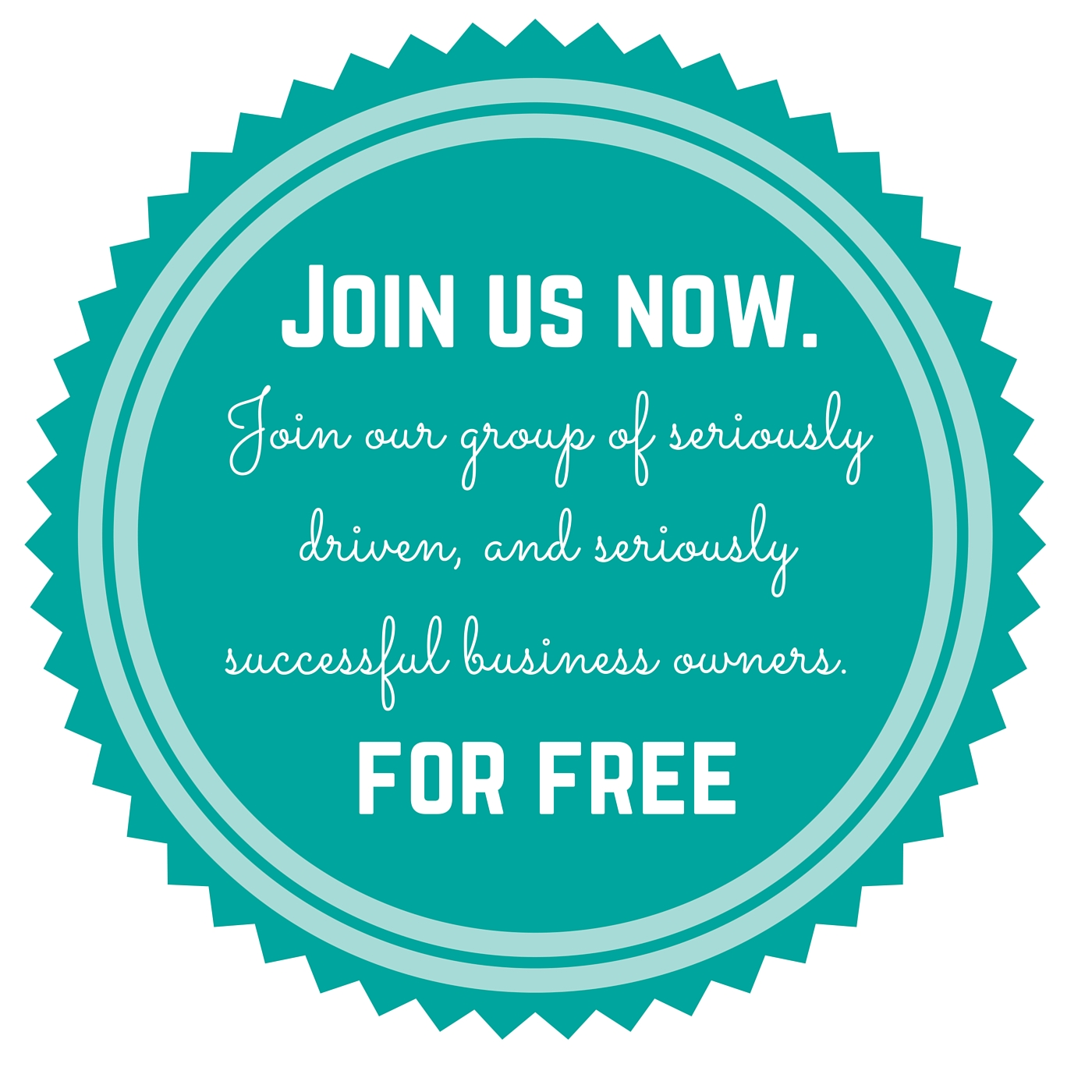 JOIN this growing group of seriously driven business owners. Now. for FREE.-3