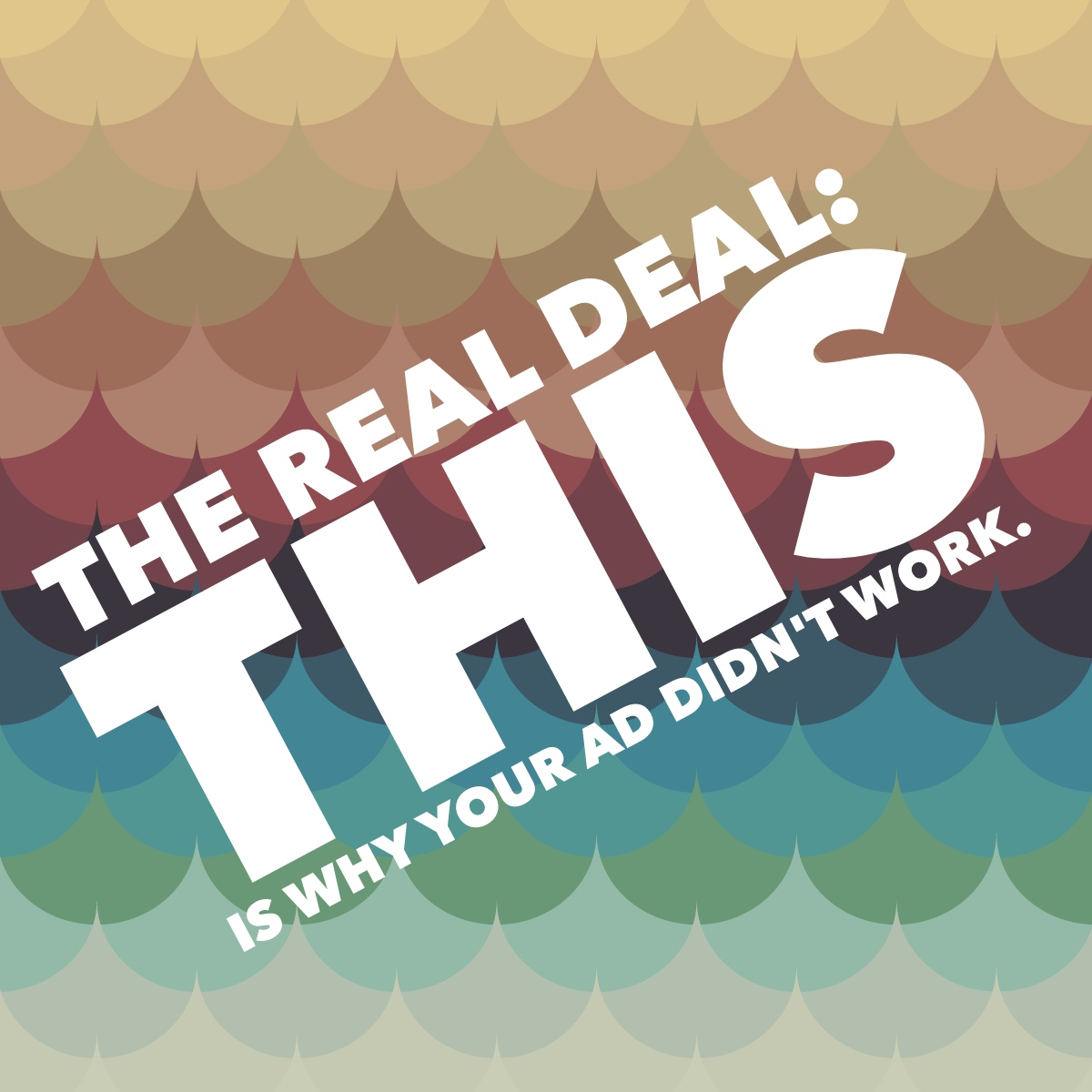 The REAL Deal: This is Why Your Ad Didn't Work