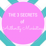 The 3 Secrets of Authority Marketing