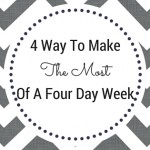 Productivity Hacks: 4 Ways To Make the Most of a 4 Day Week