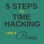 5 Steps to Time Hacking Like A #Boss