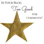 Is Your Blog TOO GOOD For Comments?