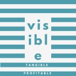 Visible.  Tangible.  Profitable.