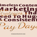 Timeless Content Marketing Strategies That Lead To Huge (& Consistent) Pay Days