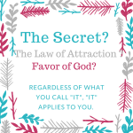 Is it The Secret?  The Law of Attraction?  Favor?