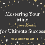 Mastering Your Mind & Your Mouth for Ultimate Success