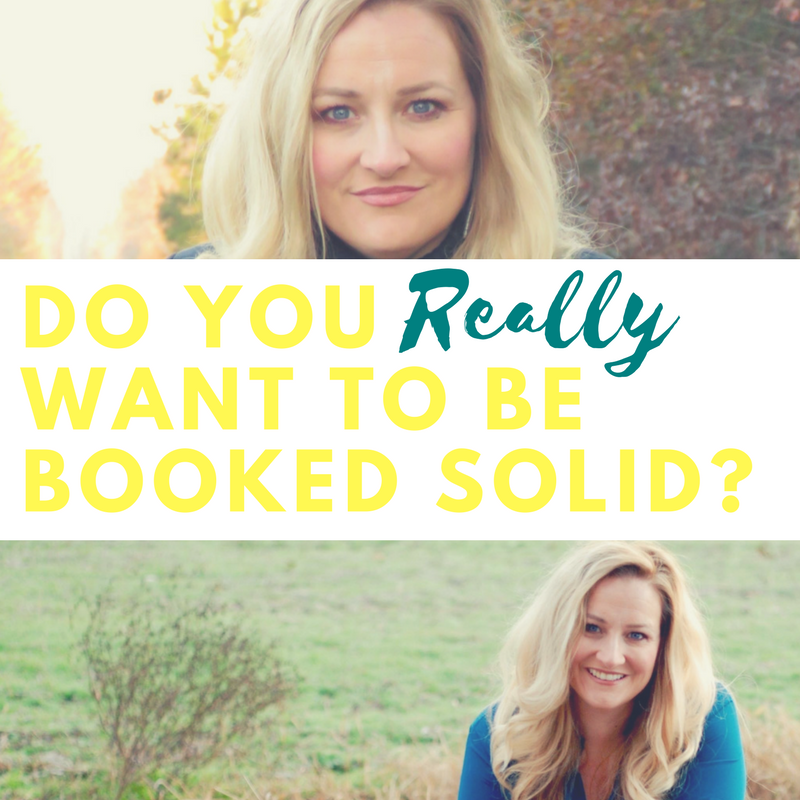 "Do You REALLY Want to Be ""Booked Solid?"""