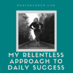My Relentless Approach to Daily Success