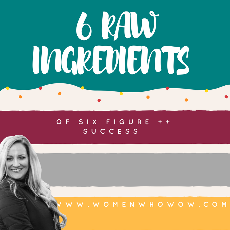 The 6 RAW INGREDIENTS OF SIX FIGURE ++ SUCCESS.
