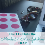 Don't Fall Into the Whole Mindset/Manifestation Trap