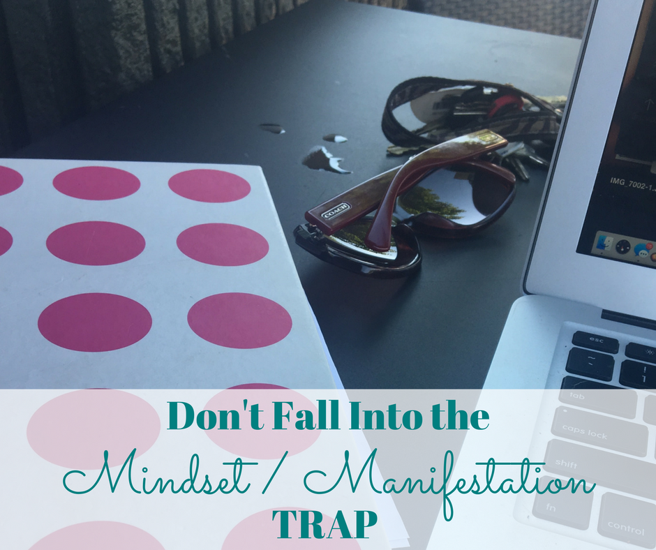 Don't Fall Into the Whole Mindset Manifestation Trap