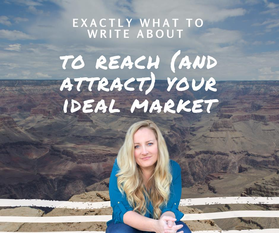 Exactly What to Write About to Reach Your Ideal Market