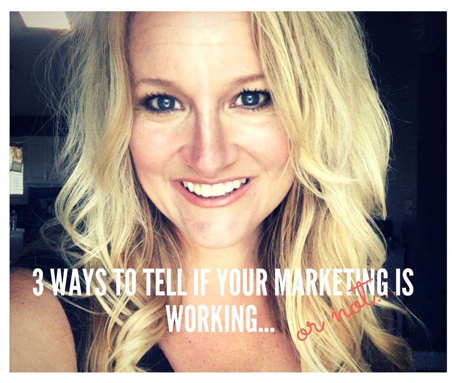 3 WAYS TO TELL IF YOUR MARKETING IS WORKING... OR NOT.