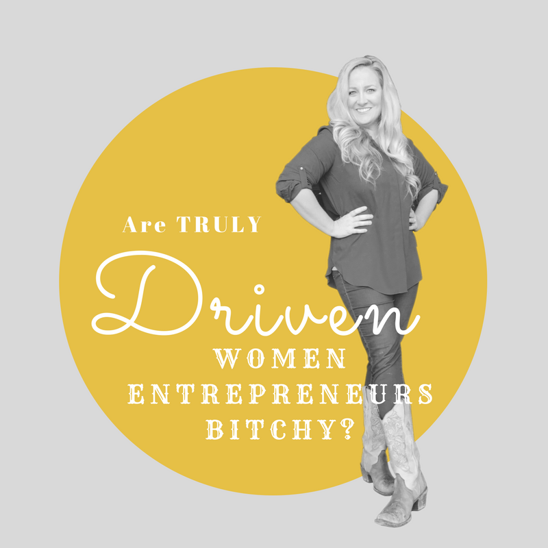 Are Truly Driven Women Entrepreneurs.... BITCHY?