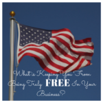 What is it Keeping You From Being Truly Free in Your Business?
