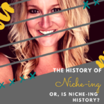 The History of Niche-ing… (or, is Niche-ing History?)