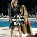 Can Women Entrepreneurs Really Have it All?
