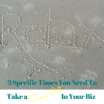 3 Specific Times You Need to Take a Time Out in Business