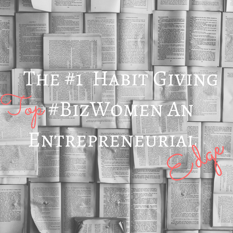 The #1 Habit Giving Top Biz Women an Entrepreneurial Edge