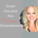 Glass Ceilings for Women Entrepreneurs