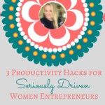 3 Productivity Hacks for Women Entrepreneurs