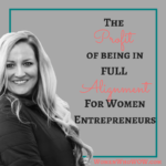 The Profit of Being in Full Alignment for Women Entrepreneurs