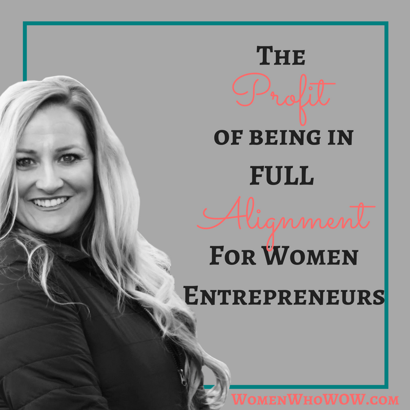 "THE PROFIT OF BEING IN ""FULL ALIGNMENT"" FOR WOMEN ENTREPRENEURS."