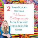 3 Road Blocks Keeping Women Entrepreneurs from Reaching Their Goals
