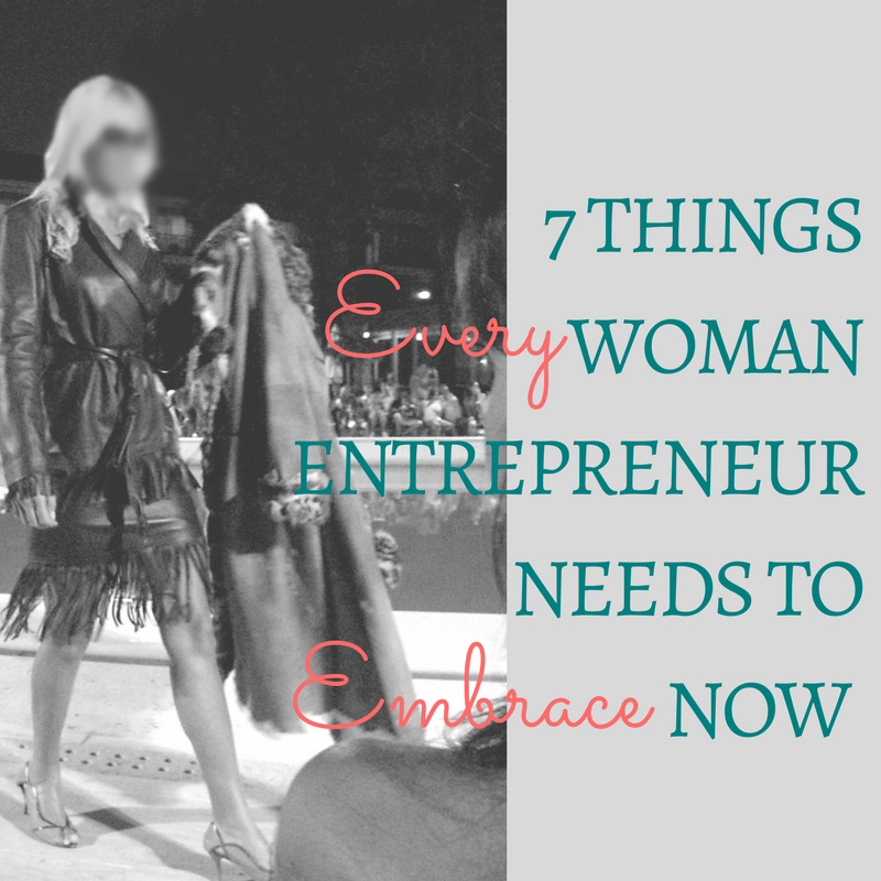 7 Things EVERY Woman Entrepreneur Needs to EMBRACE, Now!