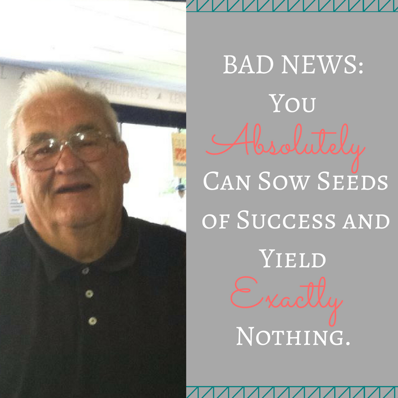 Is it Possible to Continue to Sow Seeds of Success and Never Read a Harvest?