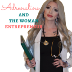 Adrenaline and the Woman Entrepreneur