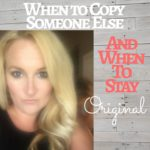 When to Copy Someone Else and When to Stay Original