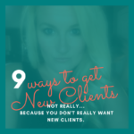 9 WAYS TO GET MORE CLIENTS