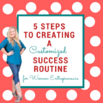 5 Steps to Creating a Customized Success Routine for Women Entrepreneurs