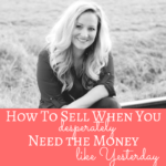 How To Sell When You (Desperately) Need the Money
