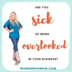 Do This When You're Sick Of Being Overlooked In Your Business