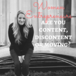 Women Entrepreneurs: Are You Content, DIScontent or MOVING?