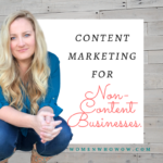 Content Marketing for NON-CONTENT Businesses
